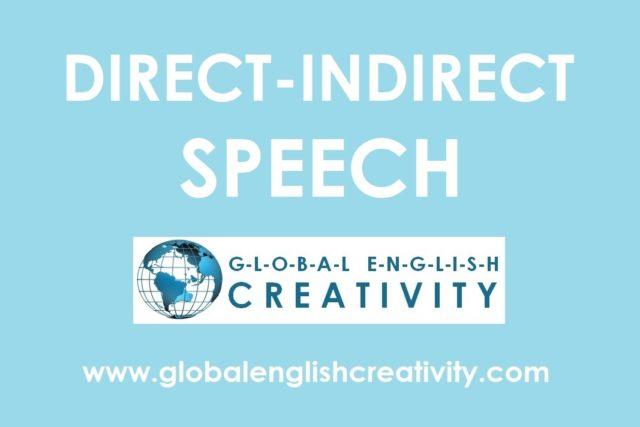 Direct-Indirect Speech=Globalenglishcreativity.com