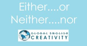 'EITHER...OR', 'NEITHER...NOR'-GLOBAL ENGLISH CREATIVITY