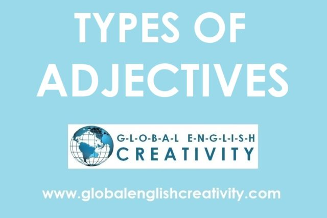TYPES OF ADJECTIVES-GLOBAL ENGLISH CREATIVITY