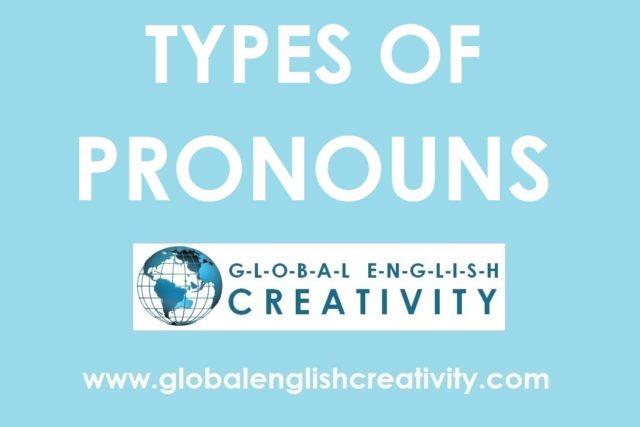 TYPES OF PRONOUNS-GLOBAL ENGLISH CREATIVITY
