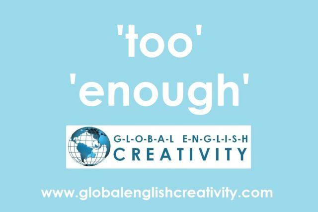 'too' 'enough'