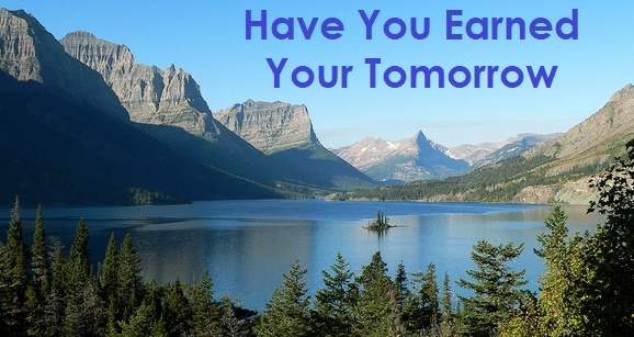 have_you_earned_your_tomorrow